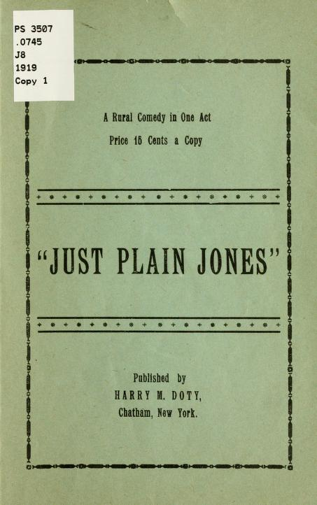 """Harry M Doty - """"Just plain Jones""""; a rural comedy in one act"""